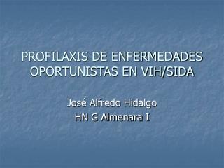 PROFILAXIS DE ENFERMEDADES OPORTUNISTAS EN VIH/SIDA