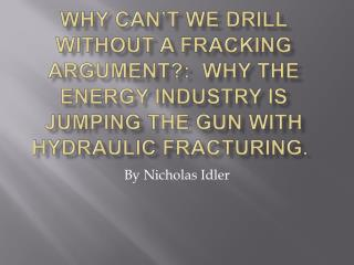 Why Can't We Drill Without a  Fracking  Argument?:  Why the energy industry is jumping the gun with Hydraulic Fracturi