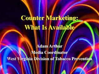 Adam Arthur Media Coordinator West Virginia Division of Tobacco Prevention