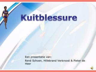 Een presentatie van: René Schoen, Hillebrand Verkroost & Pieter de Heer