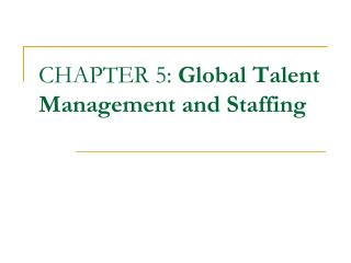 CHAPTER 5:  Global Talent Management and Staffing