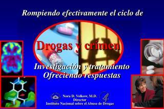 Nora D. Volkow , M.D. Director Instituto Nacional sobre el Abuso de Drogas