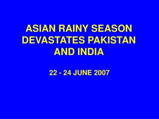 ASIAN RAINY SEASON DEVASTATES PAKISTAN AND INDIA
