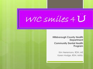Hillsborough County Health Department Community Dental Health Program  Kim  Herremans , RDH, MS Karen Hodge, RDH,  MHSc
