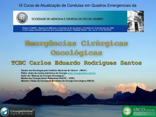 Emergências Cirúrgicas  Oncológicas TCBC Carlos Eduardo  Rodrigues  Santos