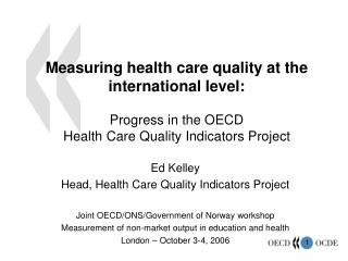 Measuring health care quality at the international level:   Progress in the OECD  Health Care Quality Indicators Project