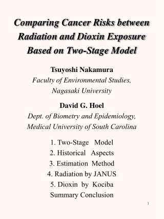 Comparing Cancer Risks between Radiation and Dioxin Exposure Based on Two-Stage Model   Tsuyoshi Nakamura Faculty of Env
