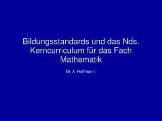 Bildungsstandards und das Nds. Kerncurriculum für das Fach Mathematik