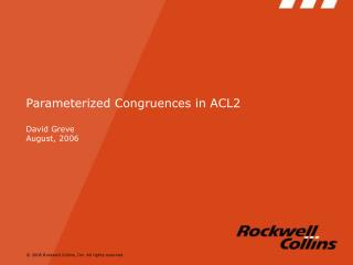 Parameterized Congruences in ACL2  David Greve August, 2006