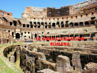 LA GRAN CIVILIZACION ROMANA