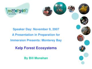 Speaker Day: November 9, 2007  A Presentation in Preparation for  Immersion Presents: Monterey Bay Kelp Forest Ecosystem