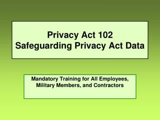 Privacy Act 102 Safeguarding Privacy Act Data