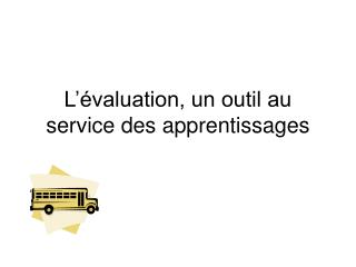 L'évaluation, un outil au service des apprentissages