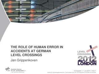 THE ROLE OF HUMAN ERROR IN ACCIDENTS AT GERMAN  LEVEL CROSSINGS