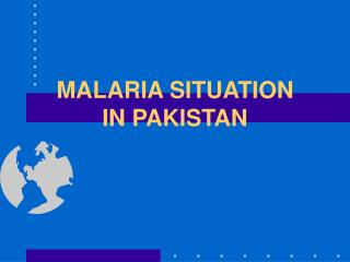 MALARIA SITUATION IN PAKISTAN