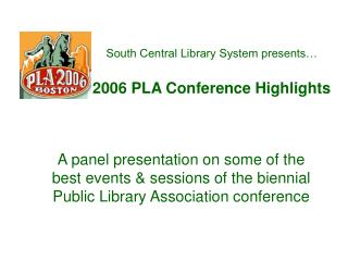 South Central Library System presents… 2006 PLA Conference Highlights