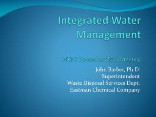 Integrated Water Management AIChE  December 2011 Meeting