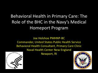 Behavioral Health in Primary Care: The Role of the BHC in the Navy s Medical Homeport Program