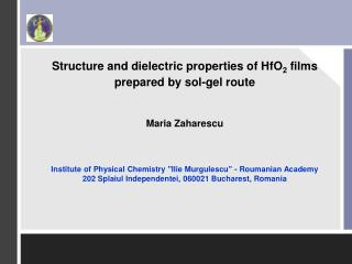 Structure and dielectric properties of HfO2 films prepared by sol-gel route     Maria Zaharescu    Institute of Physical