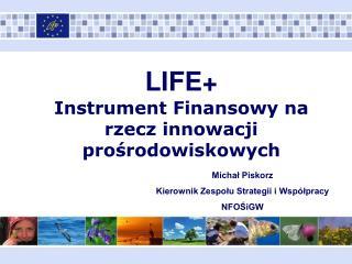 LIFE+ Instrument Finansowy na rzecz innowacji prośrodowiskowych