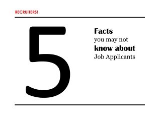 Recruiters: 5 facts you may not know about job applicants!