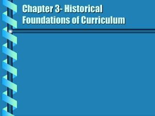 Chapter 3- Historical Foundations of Curriculum