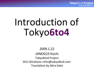 Introduction of Tokyo 6to4