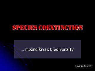 SPECIES COEXTINCTION