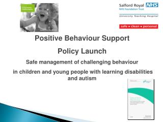Positive Behaviour Support  Policy Launch Safe management of challenging behaviour  in children and young people with le