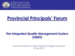 Provincial Principals' Forum The Integrated Quality Management System (IQMS)
