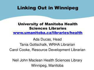Linking Out in Winnipeg  University of Manitoba Health Sciences Libraries www.umanitoba.ca/libraries/health