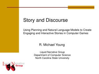 Story and Discourse Using Planning and Natural Language Models to Create Engaging and Interactive Stories in Computer Ga