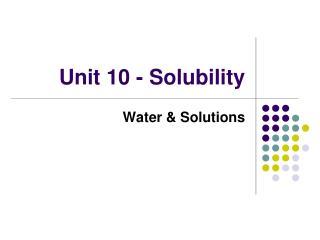 Unit 10 - Solubility