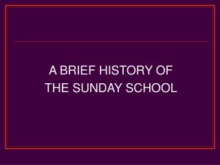 A BRIEF HISTORY OF THE SUNDAY SCHOOL