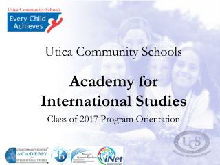 Utica Community Schools Academy for International Studies Class of 2017 Program Orientation
