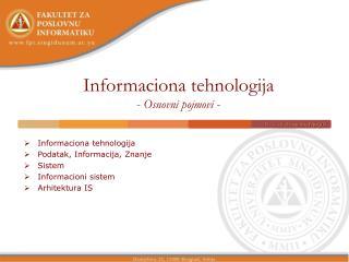 I nformaciona tehnologija - Osnovni pojmovi -