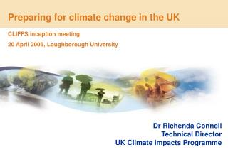Dr Richenda Connell Technical Director UK Climate Impacts Programme