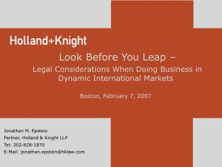 Look Before You Leap – Legal Considerations When Doing Business in Dynamic International Markets Boston, February 7, 200