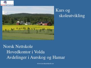Norsk Nettskole Hovedkontor i Volda Avdelinger i Aurskog og Hamar