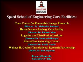 Speed School of Engineering Core Facilities:   Conn Center for Renewable Energy Research Director: Dr. Mahendra Sunkara