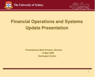 Financial Operations and Systems  Update Presentation Presented by Mark Preston, Director    14 May 2009 				      Darli