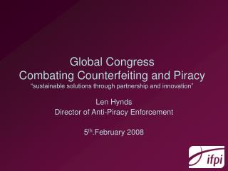"Global Congress Combating Counterfeiting and Piracy ""sustainable solutions through partnership and innovation"""