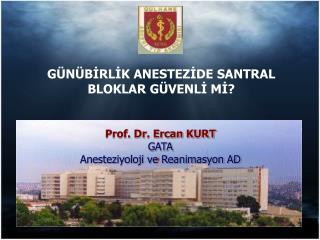 Prof. Dr. Ercan KURT GATA Anesteziyoloji ve Reanimasyon AD