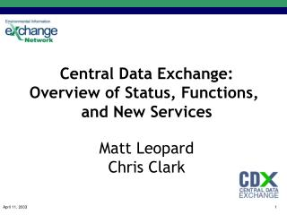 Central Data Exchange: Overview of Status, Functions, and New Services Matt Leopard Chris Clark
