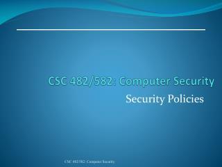 CSC 482/582: Computer Security