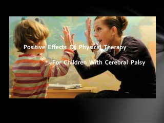Positive  Effects  Of  Physical  Therapy For Children With C