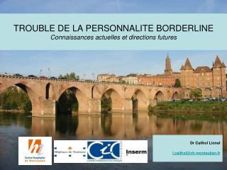 TROUBLE DE LA PERSONNALITE BORDERLINE Connaissances actuelles et directions futures