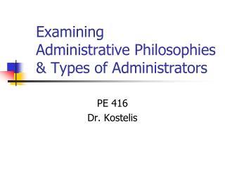 Examining Administrative Philosophies & Types of Administrators
