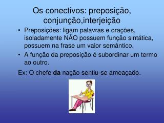 Os conectivos: preposição, conjunção,interjeição