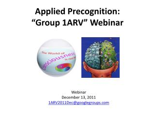 "Applied Precognition: ""Group 1ARV"" Webinar"